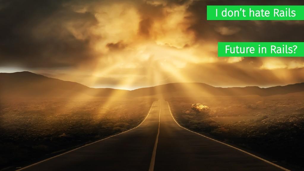 I don't hate Rails Future in Rails?