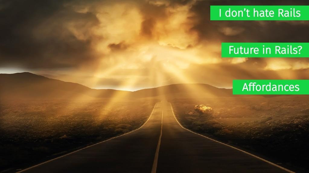 I don't hate Rails Affordances Future in Rails?