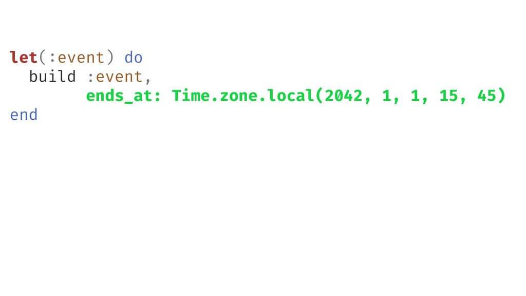 let(:event) do build :event, ends_at: Time.zone...