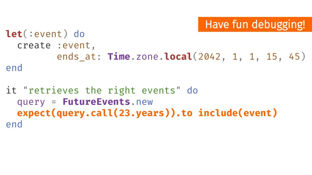 let(:event) do create :event, ends_at: Time.zon...