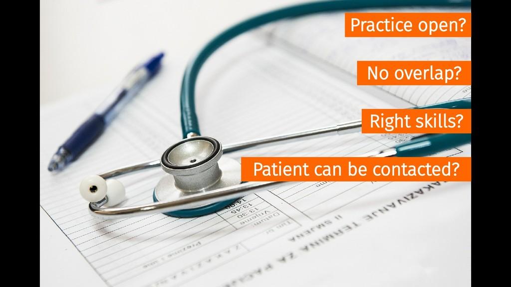 Practice open? No overlap? Right skills? Patien...