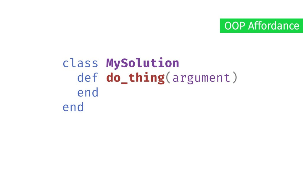 class MySolution def do_thing(argument) end end...