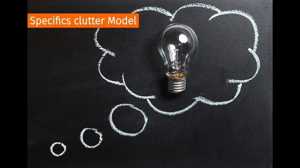 Specifics clutter Model