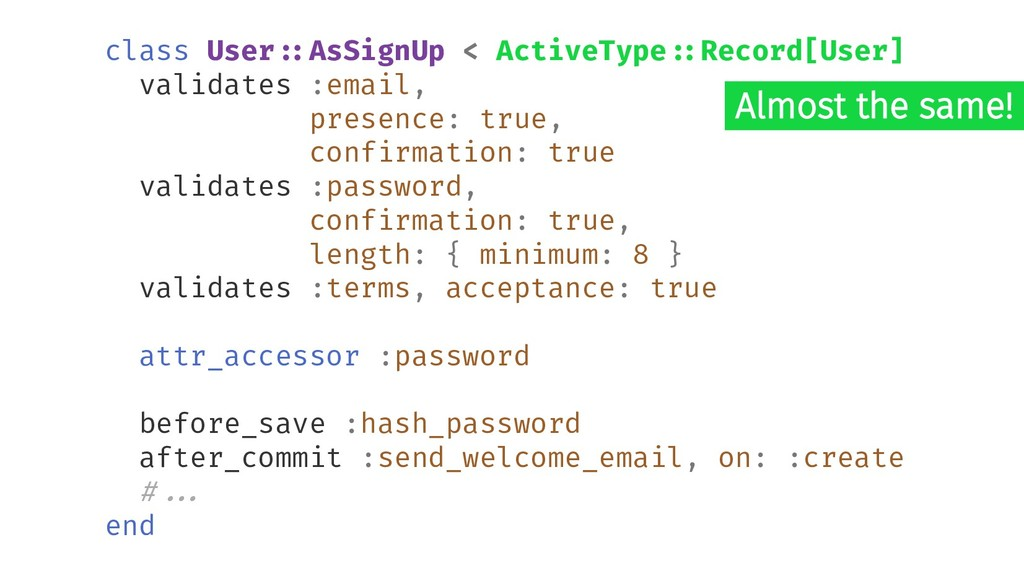 Almost the same! class User#:AsSignUp < ActiveT...