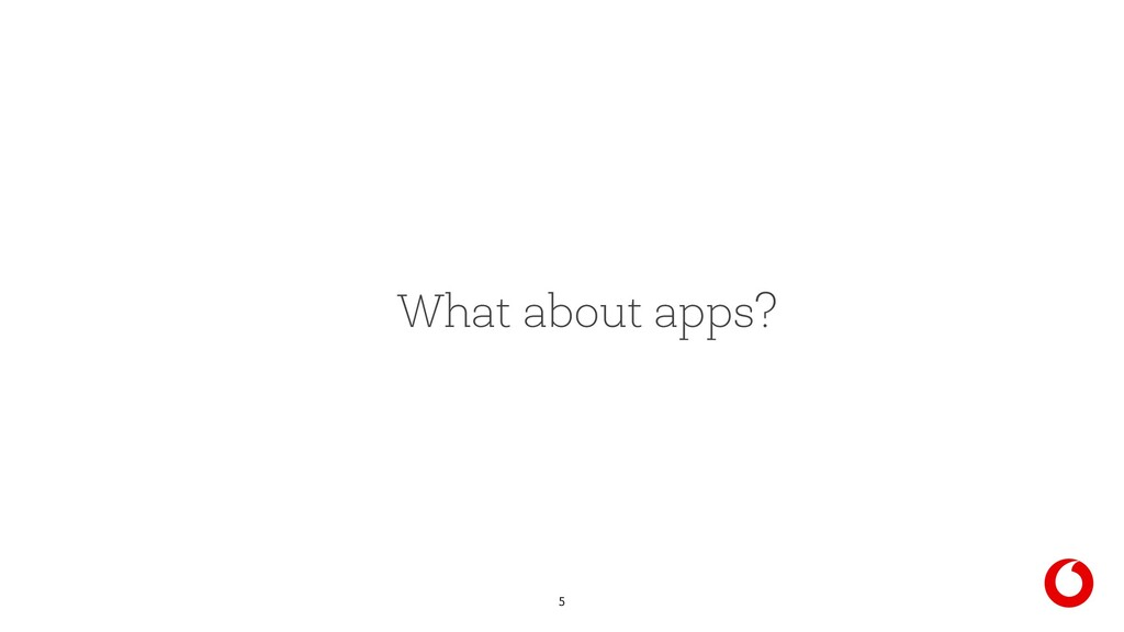 5 What about apps?