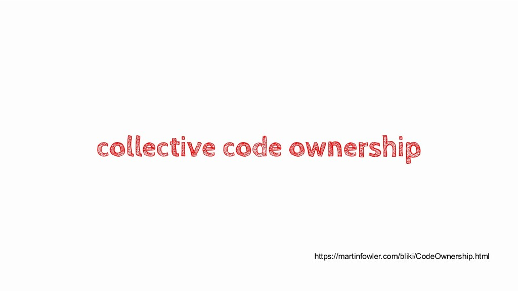 collective code ownership https://martinfowler....