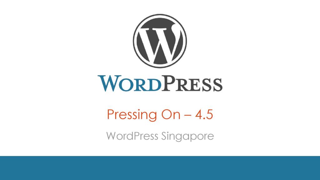 Pressing On – 4.5 WordPress Singapore