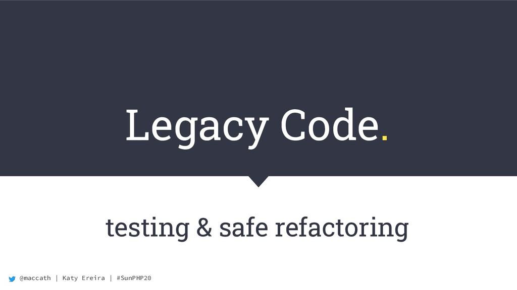 @maccath | Katy Ereira | #SunPHP20 Legacy Code....