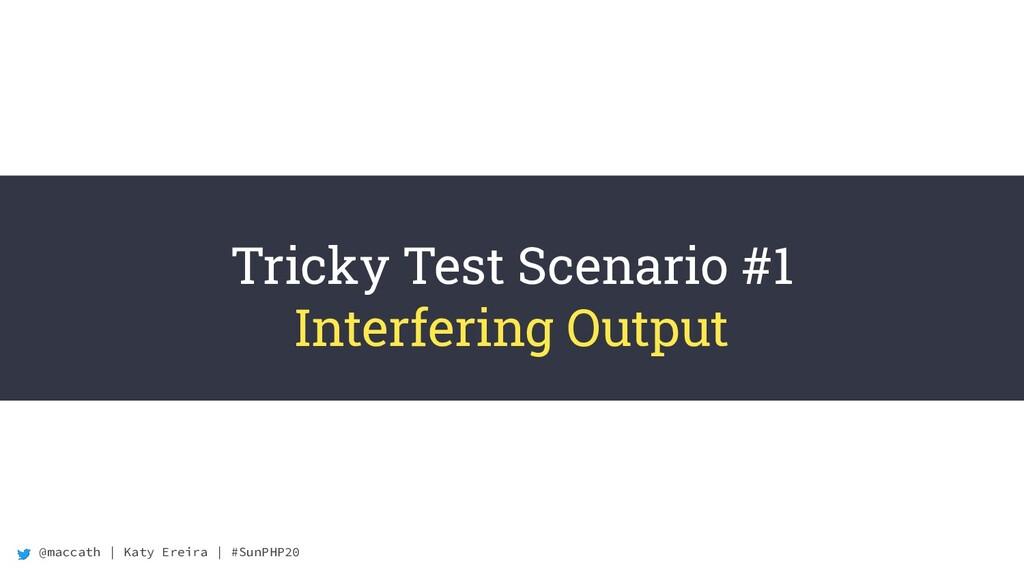 @maccath | Katy Ereira | #SunPHP20 Tricky Test ...