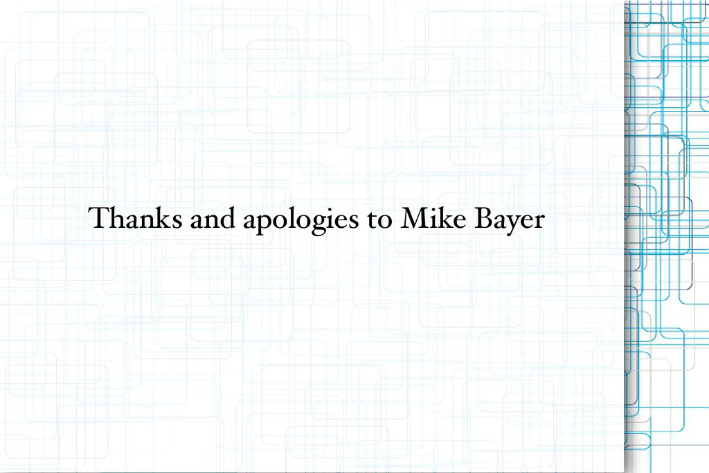 Thanks and apologies to Mike Bayer