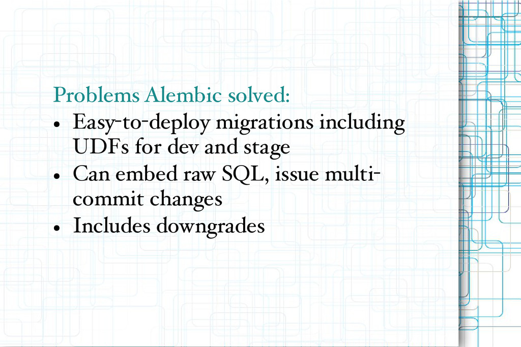 Problems Alembic solved: ● Easy-to-deploy migra...