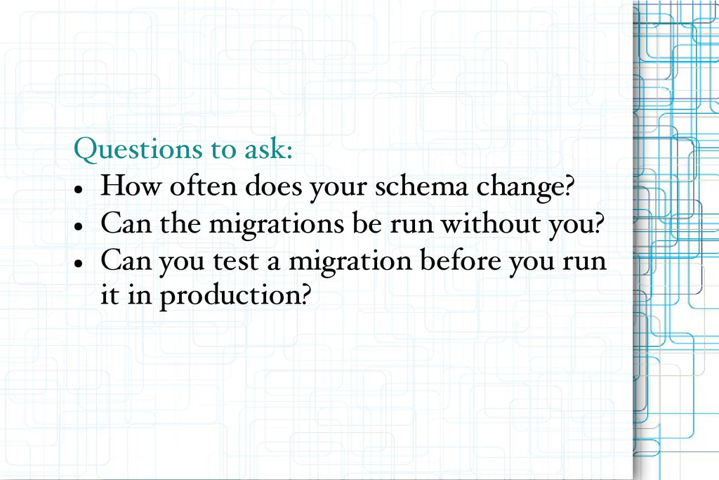 Questions to ask: ● How often does your schema ...