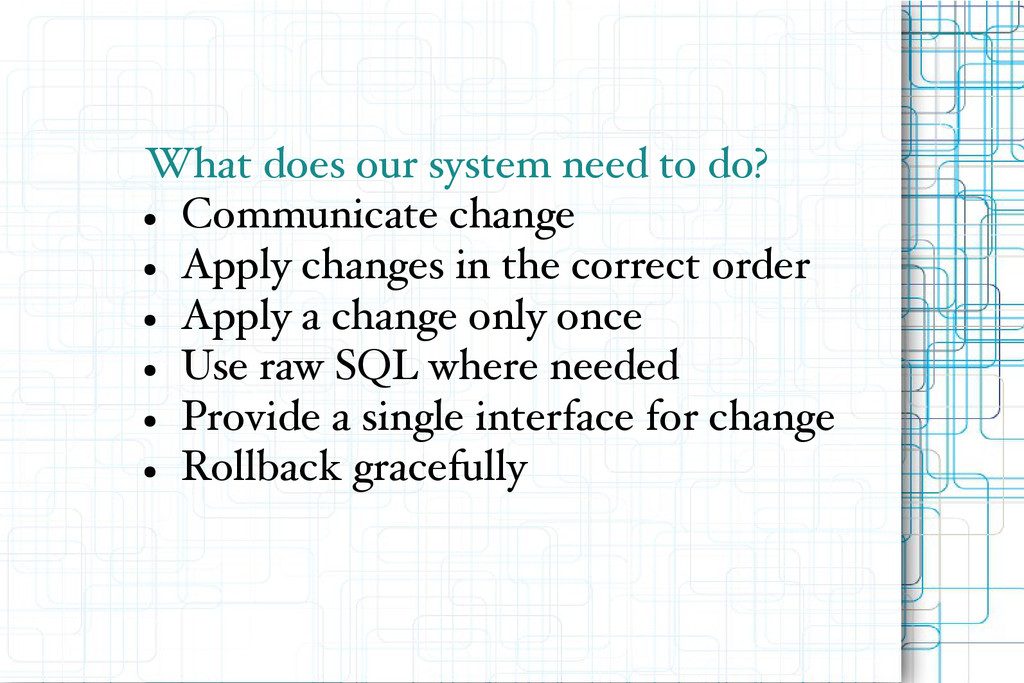 What does our system need to do? ● Communicate ...