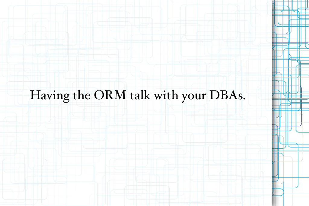 Having the ORM talk with your DBAs.