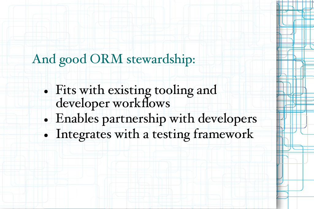 And good ORM stewardship: ● Fits with existing ...