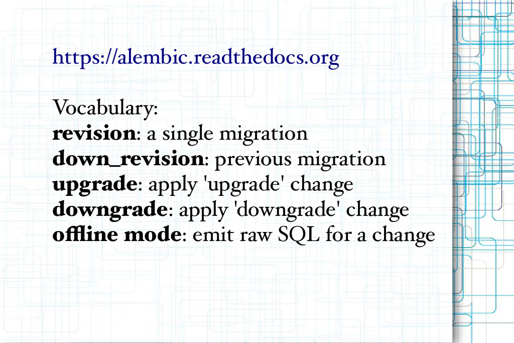 https://alembic.readthedocs.org Vocabulary: rev...
