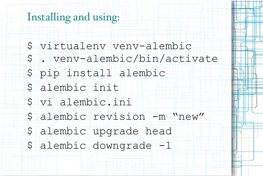 Installing and using: $ virtualenv venv-alembic...