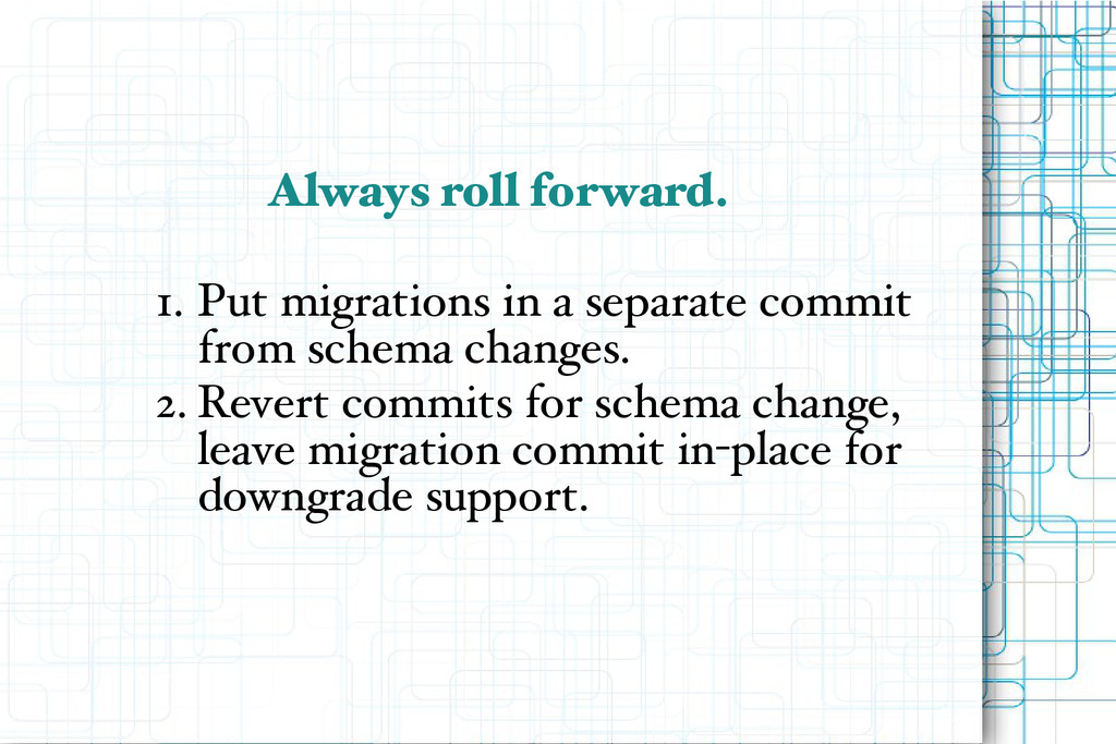 Always roll forward. 1. Put migrations in a sep...