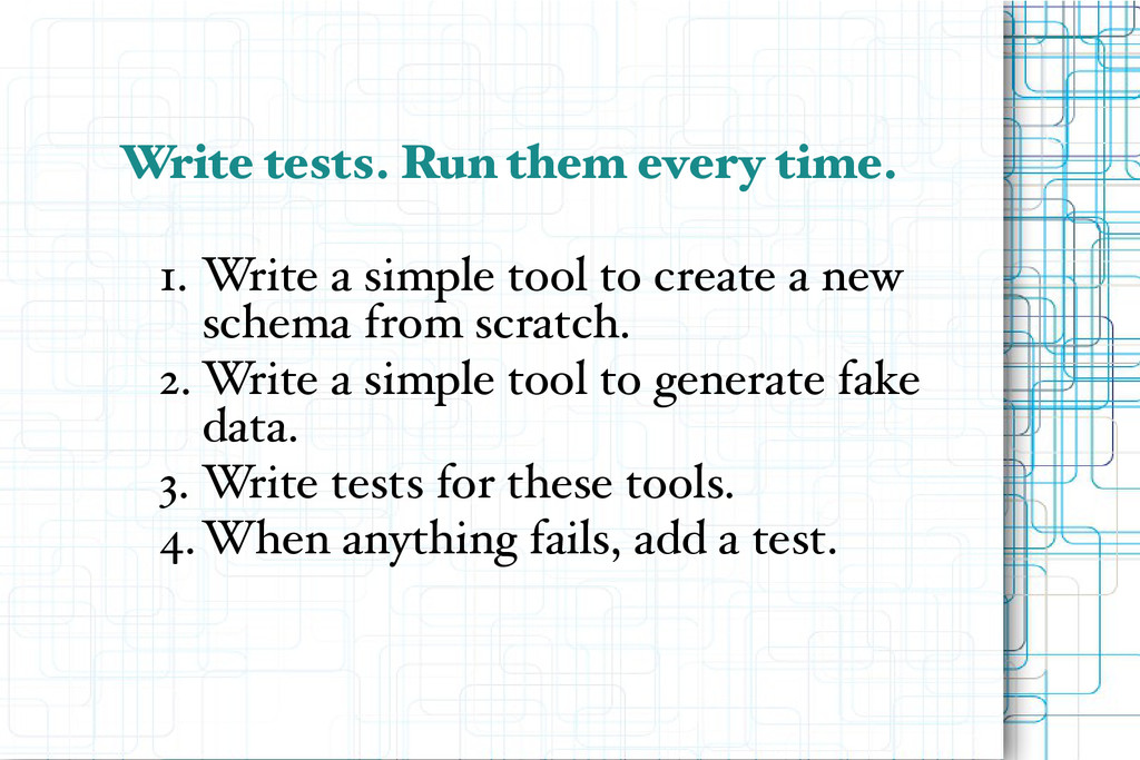 Write tests. Run them every time. 1. Write a si...