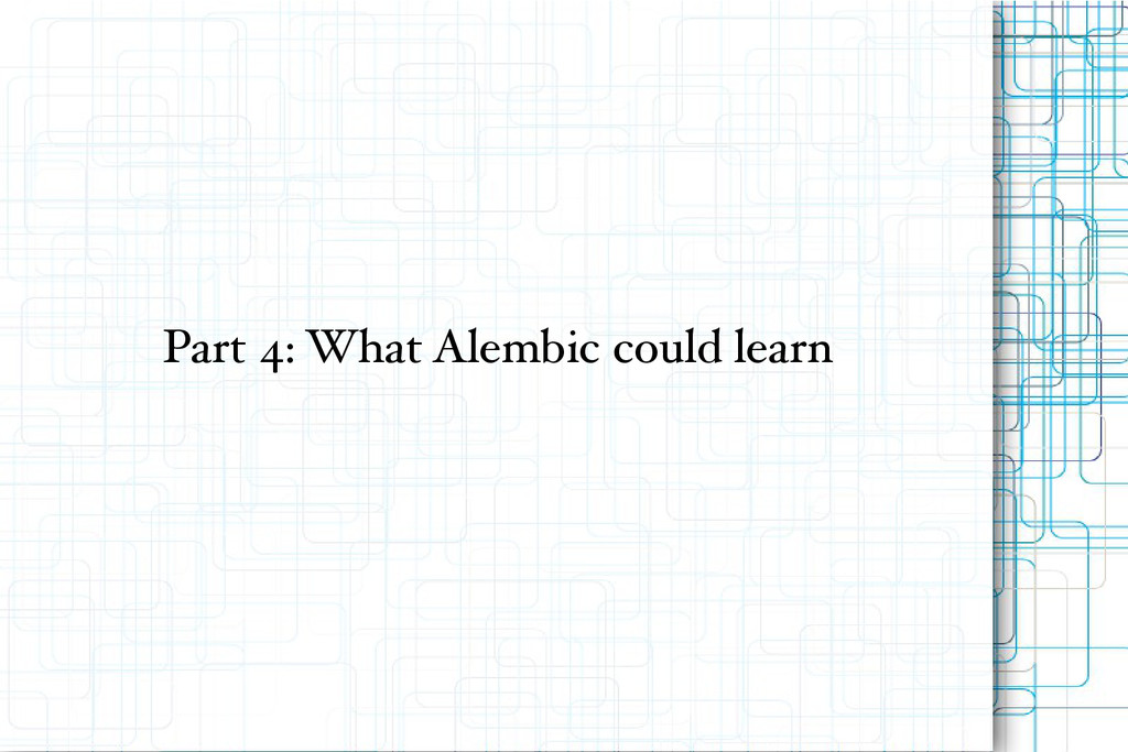 Part 4: What Alembic could learn