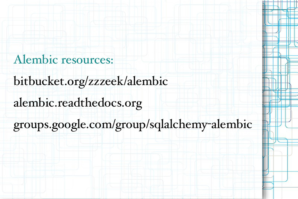 Alembic resources: bitbucket.org/zzzeek/alembic...