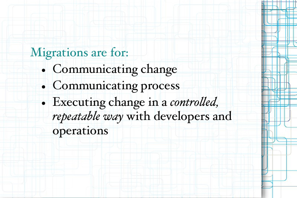 Migrations are for: ● Communicating change ● Co...