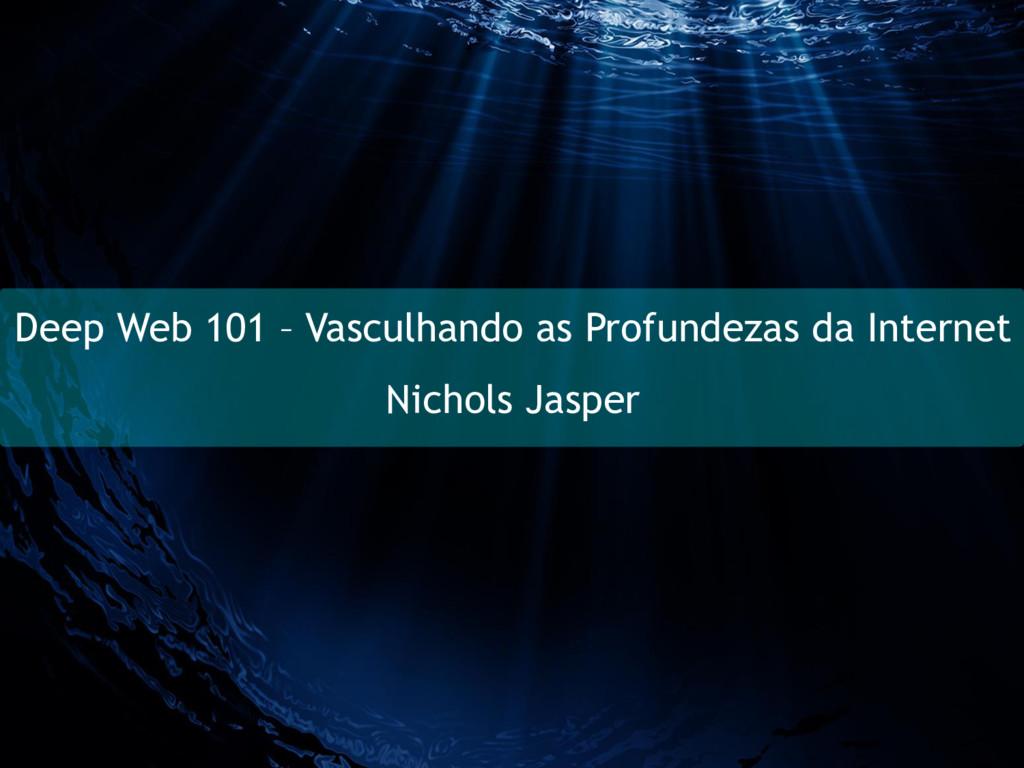 Deep Web 101 – Vasculhando as Profundezas da In...