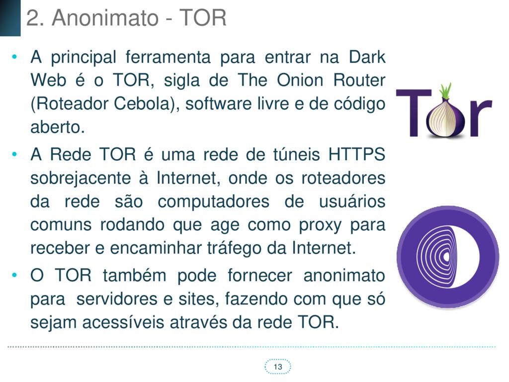 13 2. Anonimato - TOR • A principal ferramenta ...