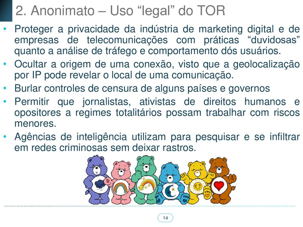 """14 2. Anonimato – Uso """"legal"""" do TOR • Proteger..."""