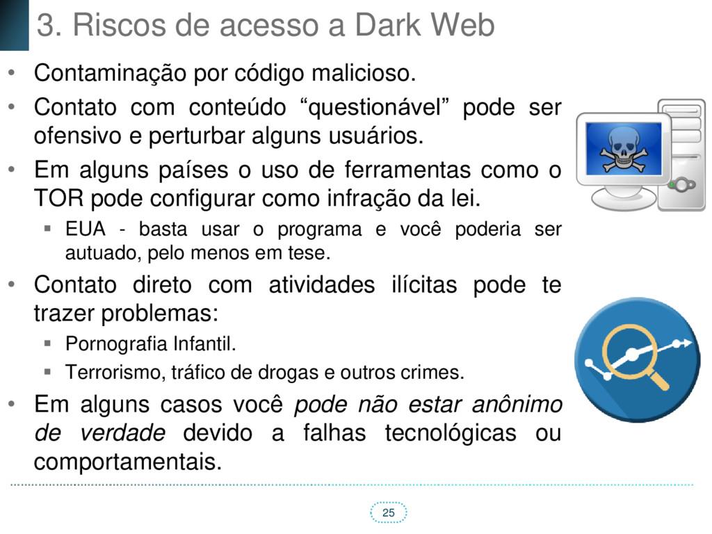 25 3. Riscos de acesso a Dark Web • Contaminaçã...