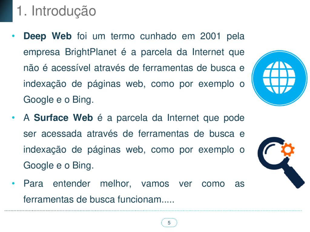 5 1. Introdução • Deep Web foi um termo cunhado...