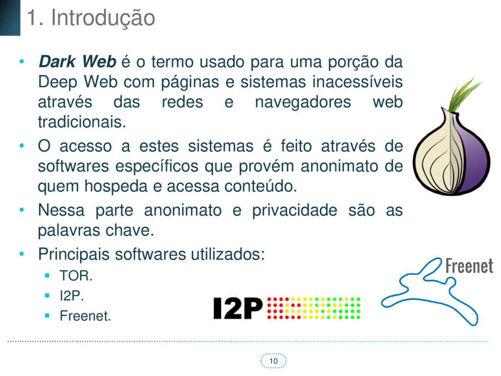 10 1. Introdução • Dark Web é o termo usado par...