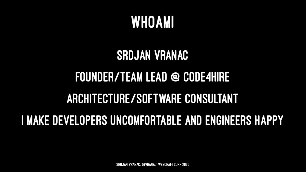 WHOAMI Srdjan Vranac Founder/Team Lead @ Code4H...
