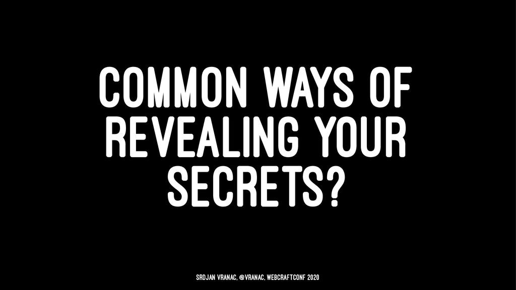 COMMON WAYS OF REVEALING YOUR SECRETS? Srdjan V...