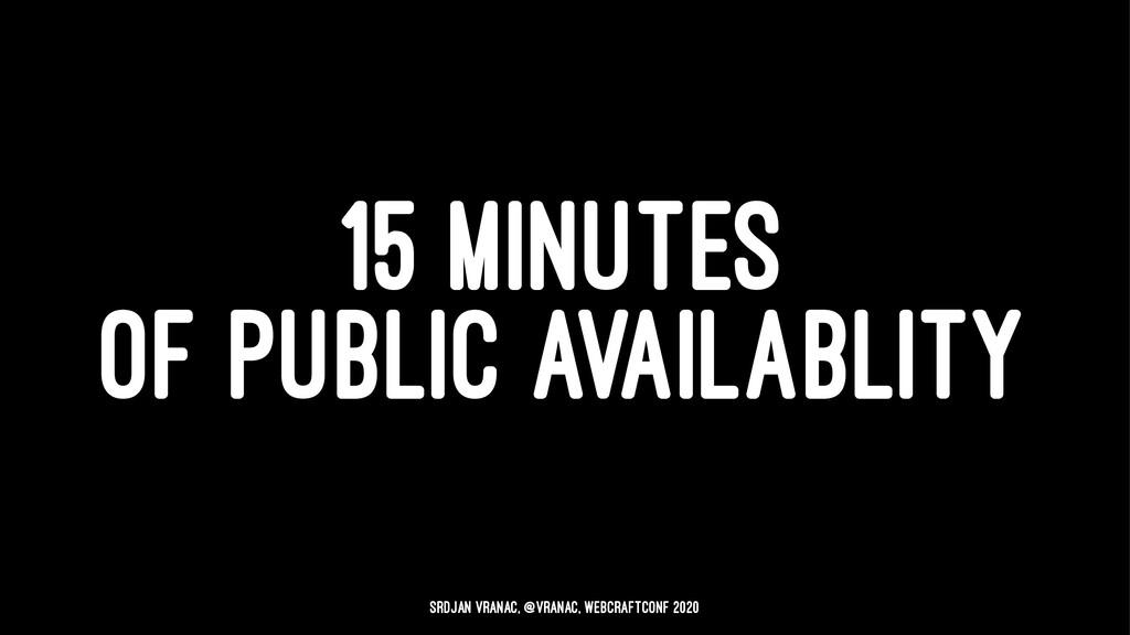 15 MINUTES OF PUBLIC AVAILABLITY Srdjan Vranac,...