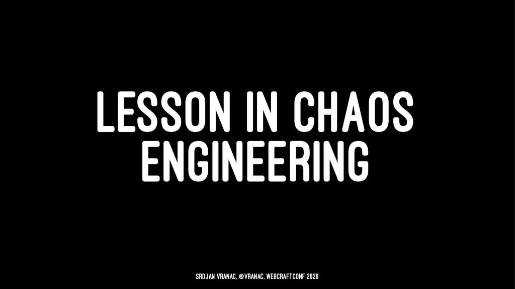 LESSON IN CHAOS ENGINEERING Srdjan Vranac, @vra...
