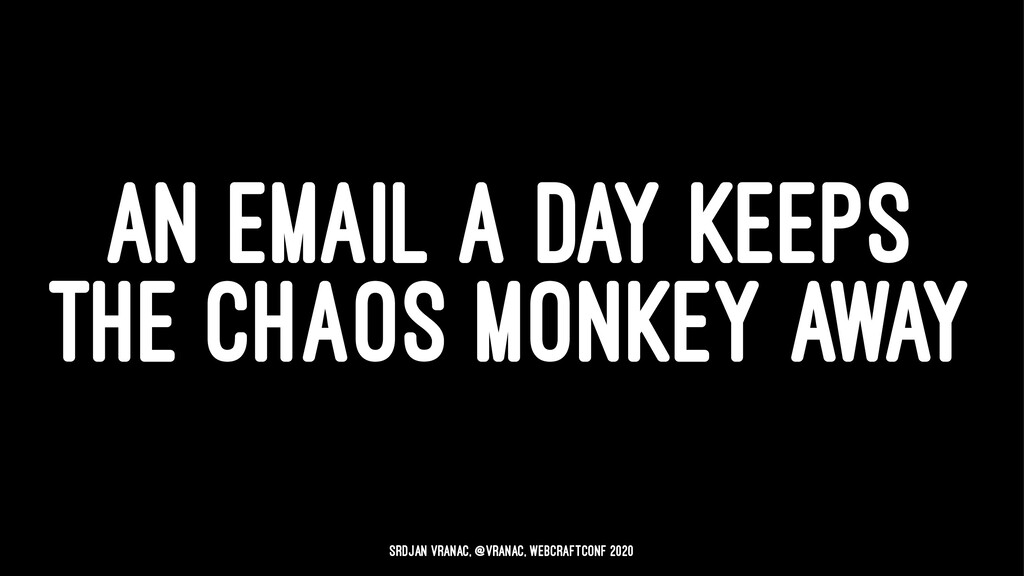 AN EMAIL A DAY KEEPS THE CHAOS MONKEY AWAY Srdj...