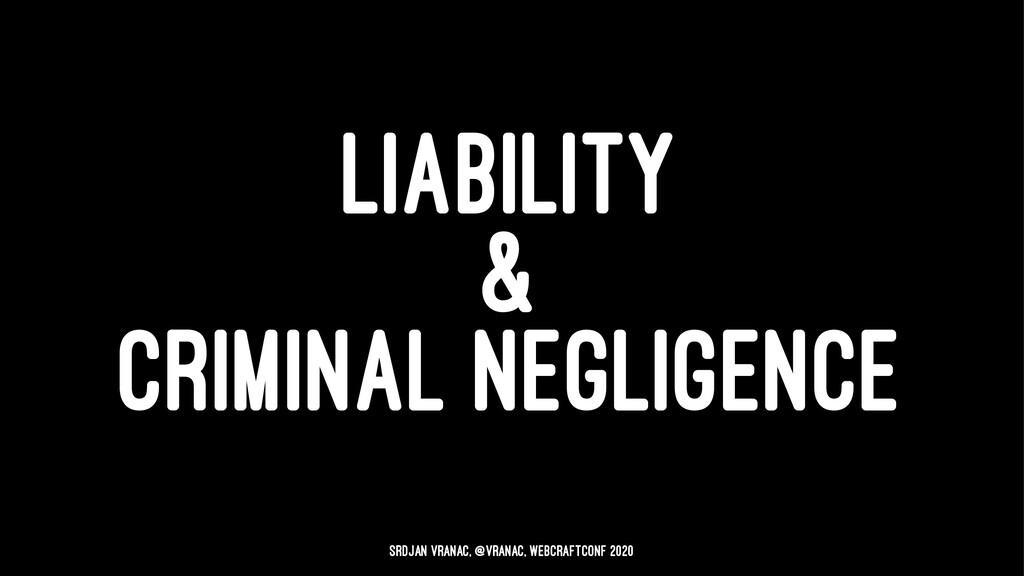 LIABILITY & CRIMINAL NEGLIGENCE Srdjan Vranac, ...