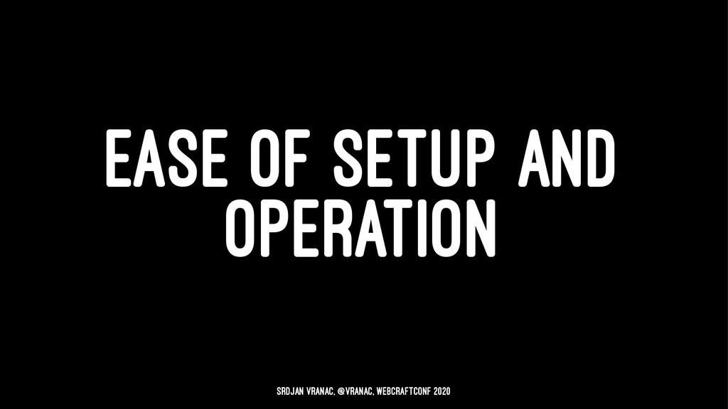 EASE OF SETUP AND OPERATION Srdjan Vranac, @vra...