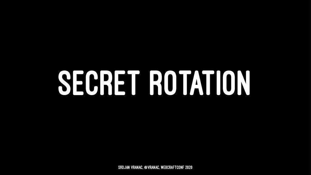 SECRET ROTATION Srdjan Vranac, @vranac, WebCraf...