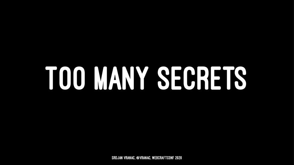 TOO MANY SECRETS Srdjan Vranac, @vranac, WebCra...