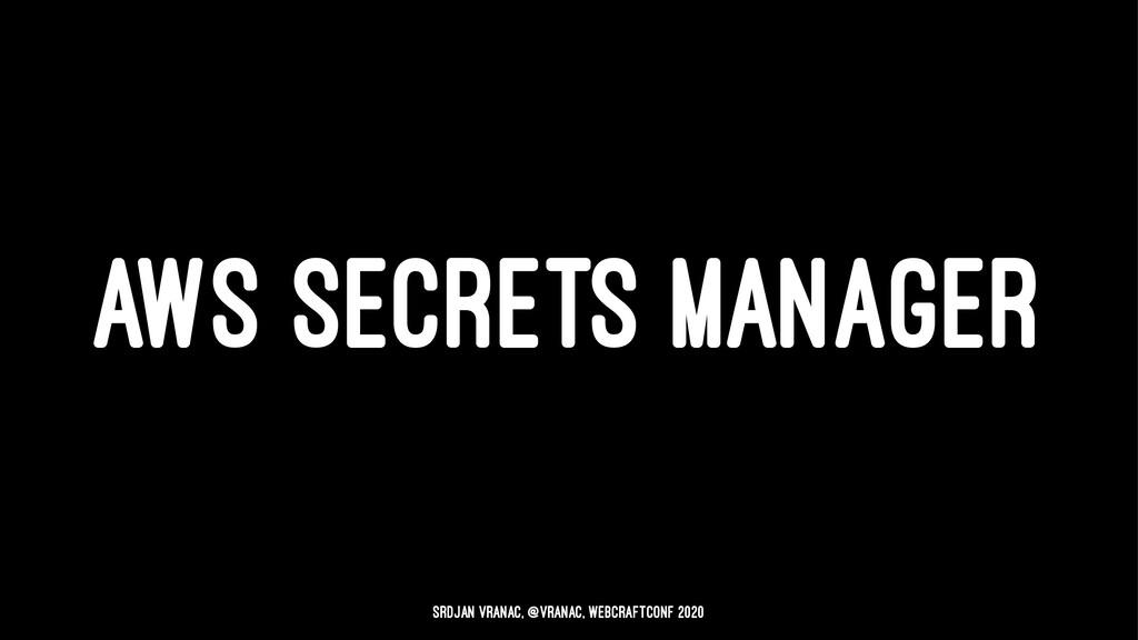 AWS SECRETS MANAGER Srdjan Vranac, @vranac, Web...