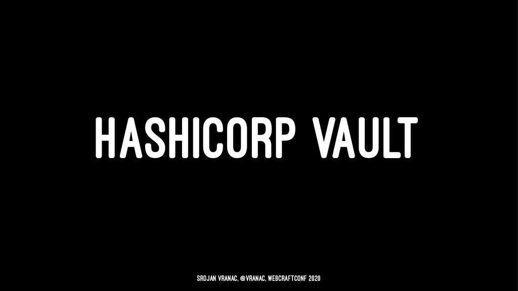 HASHICORP VAULT Srdjan Vranac, @vranac, WebCraf...