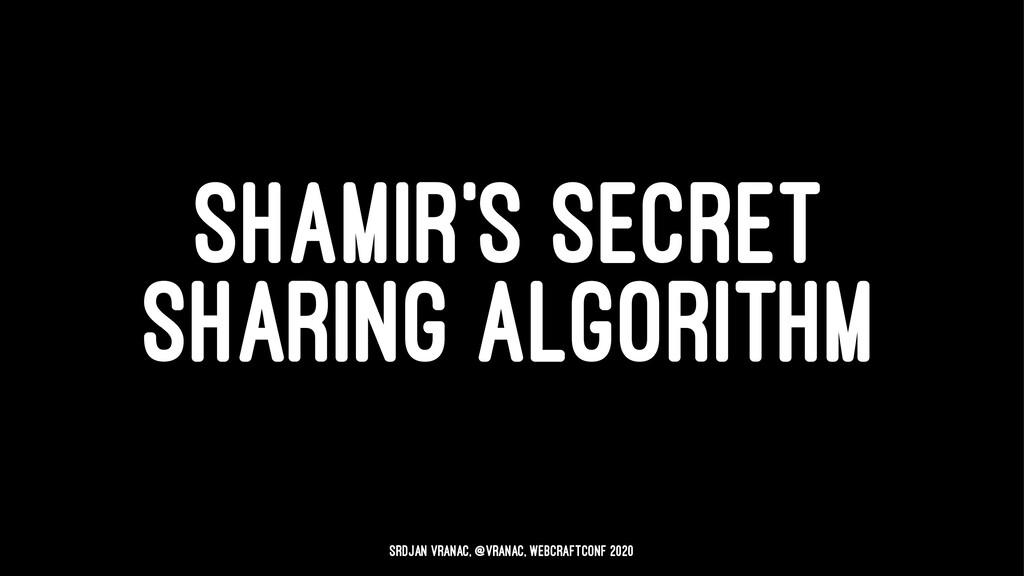 SHAMIR'S SECRET SHARING ALGORITHM Srdjan Vranac...