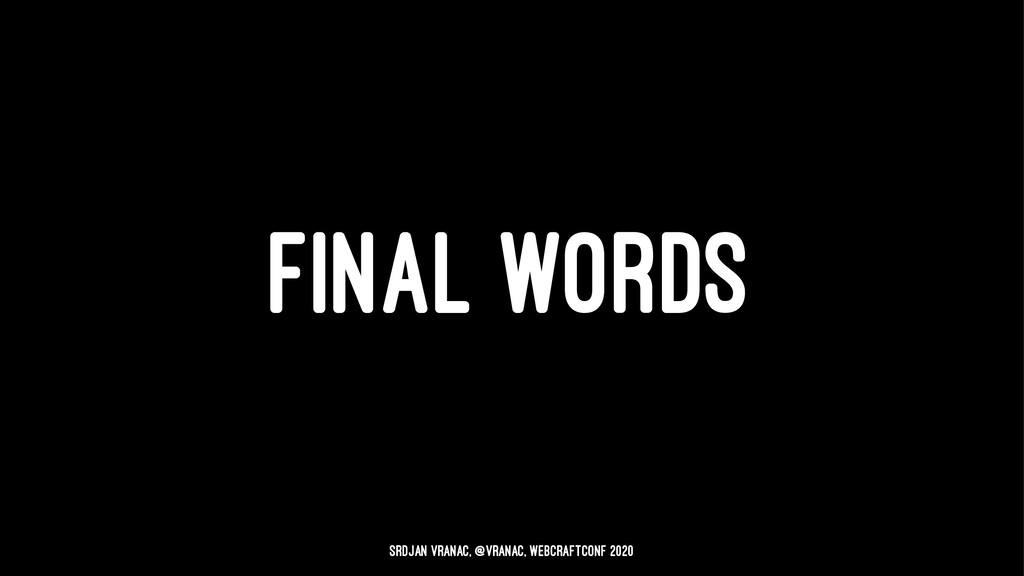 FINAL WORDS Srdjan Vranac, @vranac, WebCraftCon...