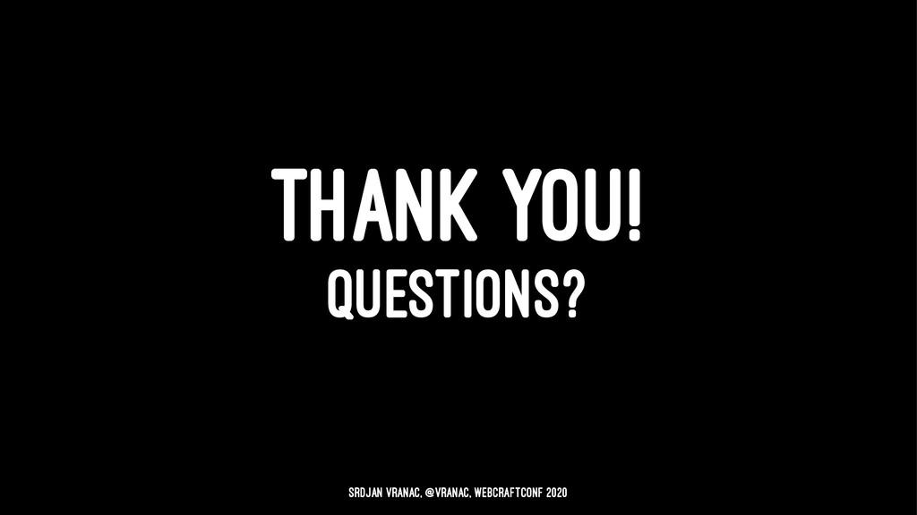 THANK YOU! QUESTIONS? Srdjan Vranac, @vranac, W...