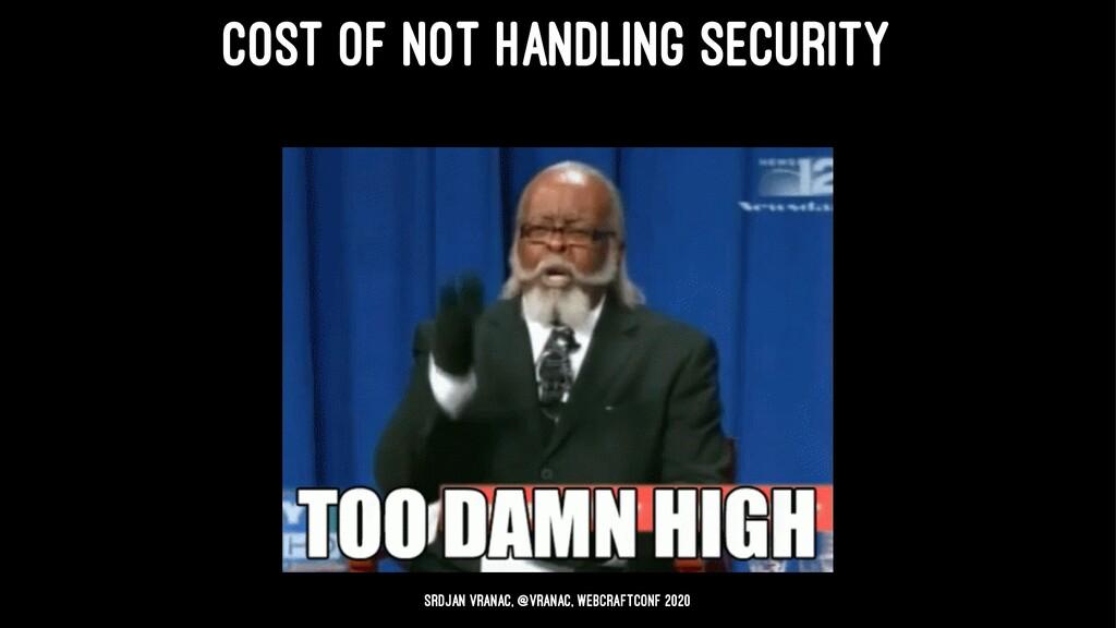 COST OF NOT HANDLING SECURITY Srdjan Vranac, @v...