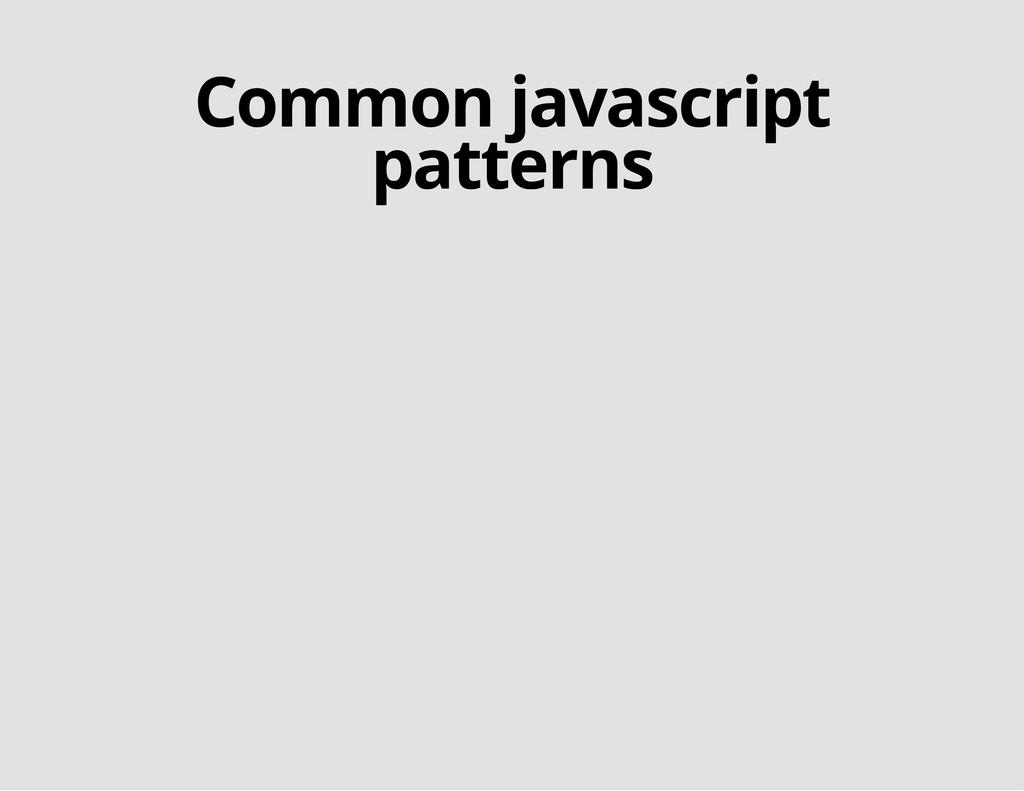 Common javascript patterns