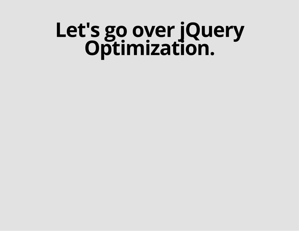 Let's go over jQuery Optimization.