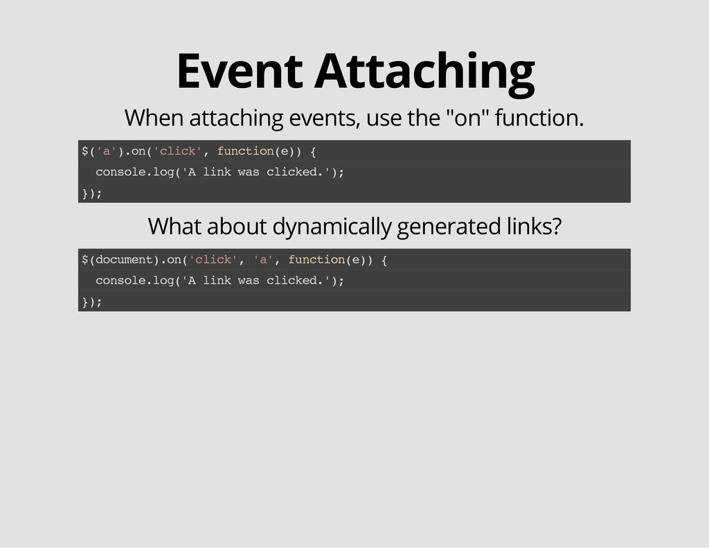 Event Attaching When attaching events, use the ...